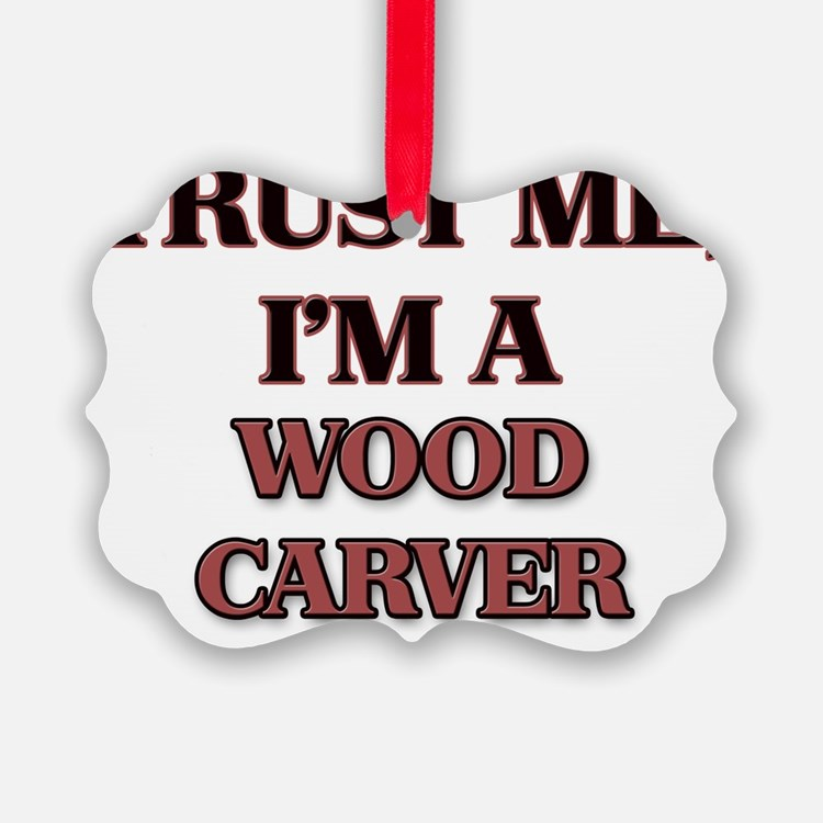 Trust Me, I'm a Wood Carver Ornament