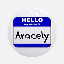 hello my name is aracely  Ornament (Round)