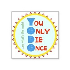 You Only Die Once Sticker