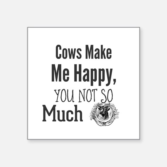 Cows Make Me Happy, You Not So Much Sticker