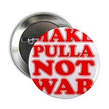 """Make Pulla Not War 2.25"""" Button"""
