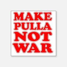 "Make Pulla Not War Square Sticker 3"" x 3"""