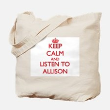 Keep Calm and listen to Allison Tote Bag