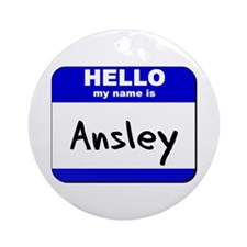 hello my name is ansley  Ornament (Round)