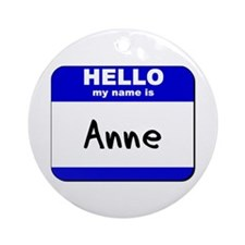 hello my name is anne  Ornament (Round)