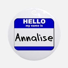 hello my name is annalise  Ornament (Round)