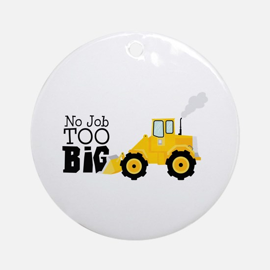 No Job TOO Big Ornament (Round)