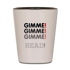 GIMME! GIMME! GIMME! - HEAD! Shot Glass