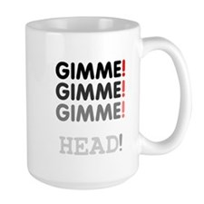 GIMME! GIMME! GIMME! - HEAD! Mugs