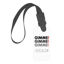GIMME! GIMME! GIMME! - HEAD! Luggage Tag