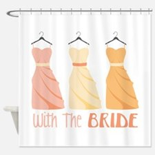 With The BRIDE Shower Curtain