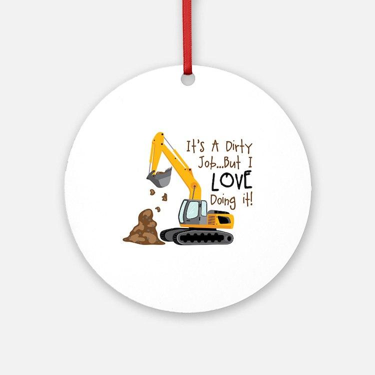 Its Adirty Job... But I Love doing it! Ornament (R