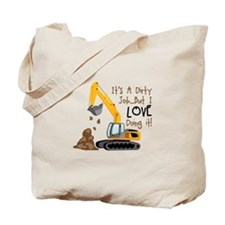 Its Adirty Job... But I Love doing it! Tote Bag