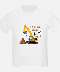 Its Adirty Job... But I Love doing it! T-Shirt