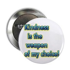 Kindness is The Weapon of My Choice Button