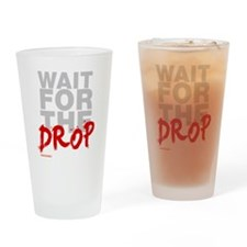 Wait For The Drop Drinking Glass