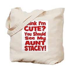 Think I'm Cute? Aunt Stacey Tote Bag
