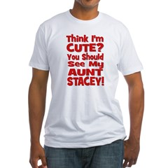 Think I'm Cute? Aunt Stacey Fitted T-Shirt