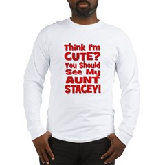 Think I'm Cute? Aunt Stacey Long Sleeve T-Shirt