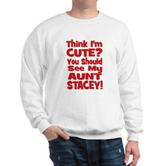 Think I'm Cute? Aunt Stacey Sweatshirt