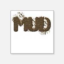 "Mud Is The New Black Square Sticker 3"" x 3"""