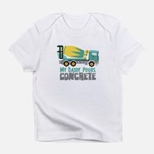 My Daddy Pours CONCRETE Infant T-Shirt