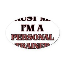 Trust Me, I'm a Personal Trainer Oval Car Magnet