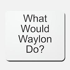 What Would Waylon Do? Mousepad