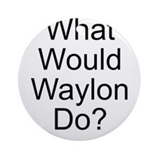 What Would Waylon Do? Ornament (Round)