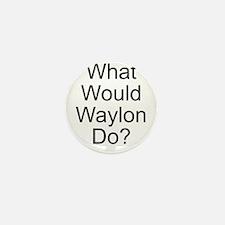 What Would Waylon Do? Mini Button