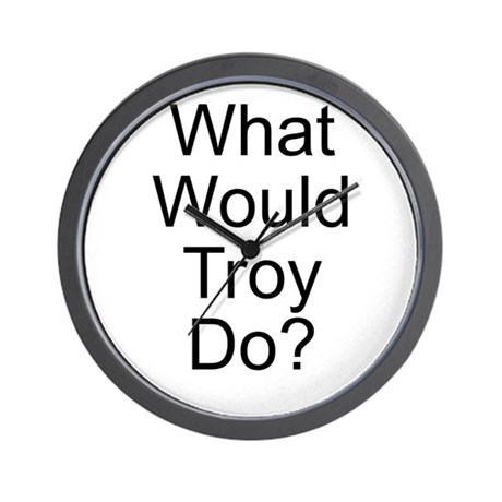 What Would Troy Do? Wall Clock