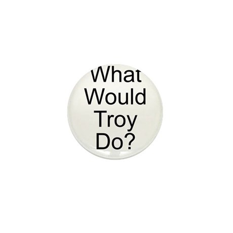 What Would Troy Do? Mini Button