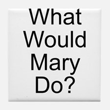 What Would Mary Do? Tile Coaster