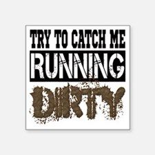 "Catch Me Running Dirty Square Sticker 3"" x 3"""