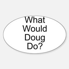 What Would Doug Do? Oval Decal