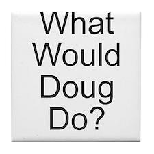 What Would Doug Do? Tile Coaster