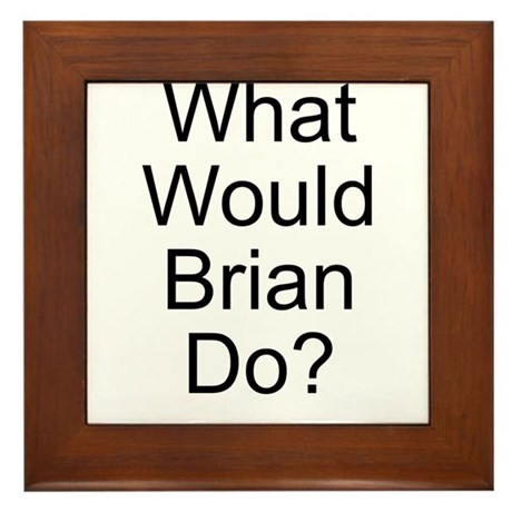 What Would Brian Do? Framed Tile