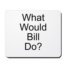 What Would Bill Do? Mousepad