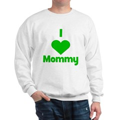 I love (heart) Mommy Sweatshirt