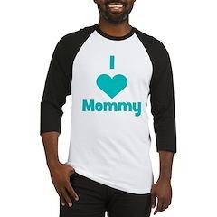 I love (heart) Mommy Baseball Jersey
