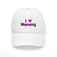 I love (heart) Mommy Baseball Cap
