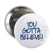 "YOU GOTTA BELIEVE! 2.25"" Button"