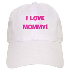 I Love Mommy Baseball Cap