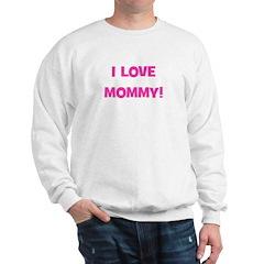 I Love Mommy Sweatshirt
