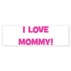 I Love Mommy Bumper Bumper Sticker