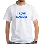 I Love Mommy (blue) White T-Shirt