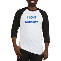I Love Mommy (blue) Baseball Jersey