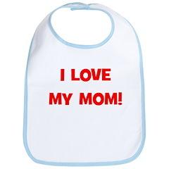 I Love My Mom! (red) Bib