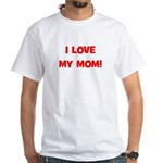 I Love My Mom! (red) White T-Shirt