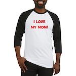 I Love My Mom! (red) Baseball Jersey